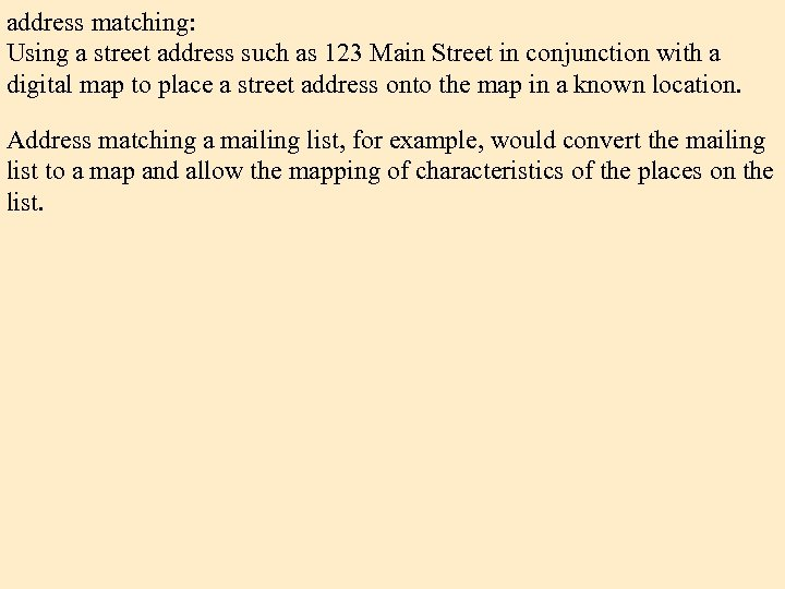 address matching: Using a street address such as 123 Main Street in conjunction with