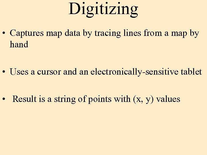 Digitizing • Captures map data by tracing lines from a map by hand •