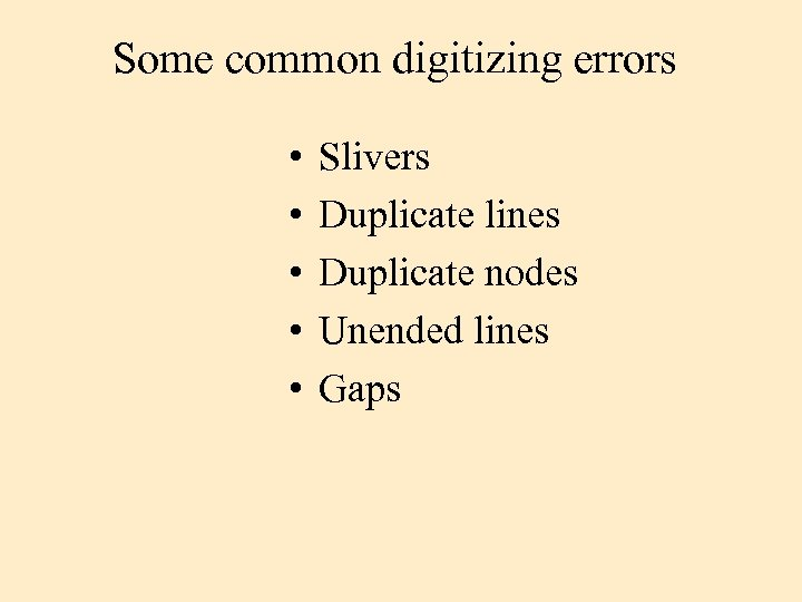 Some common digitizing errors • • • Slivers Duplicate lines Duplicate nodes Unended lines