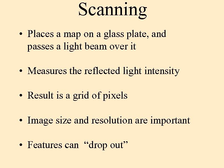 Scanning • Places a map on a glass plate, and passes a light beam