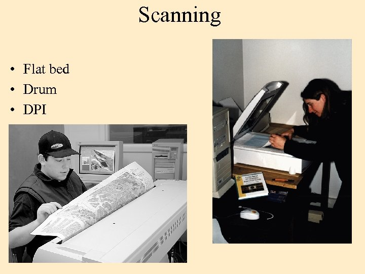 Scanning • • Flat bed Drum DPI File size