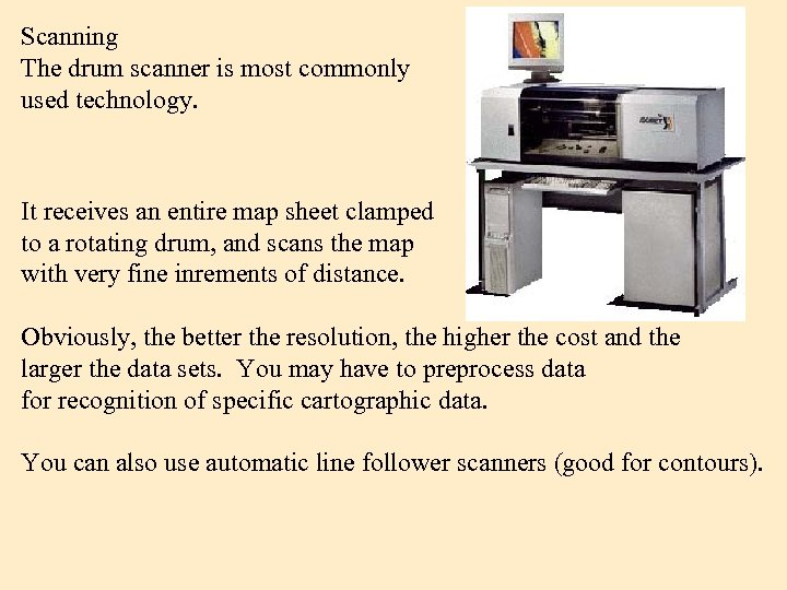 Scanning The drum scanner is most commonly used technology. It receives an entire map