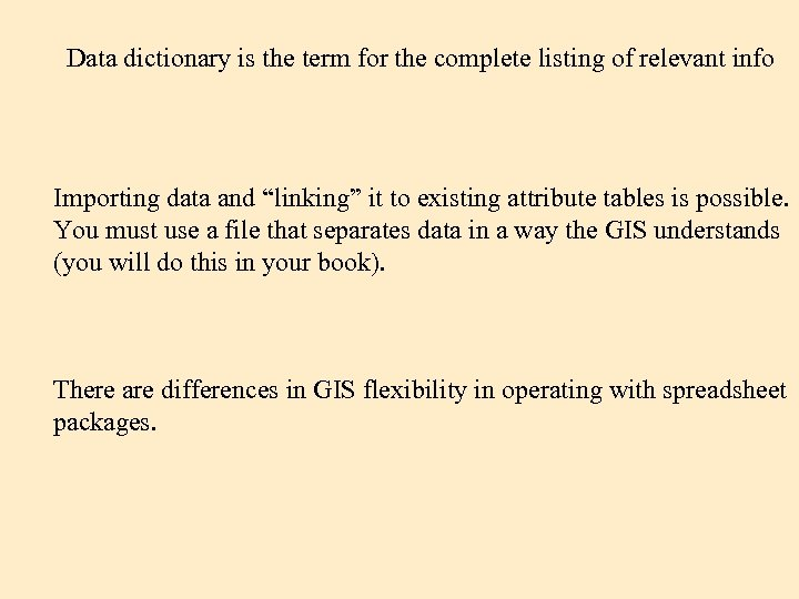 Data dictionary is the term for the complete listing of relevant info Importing data