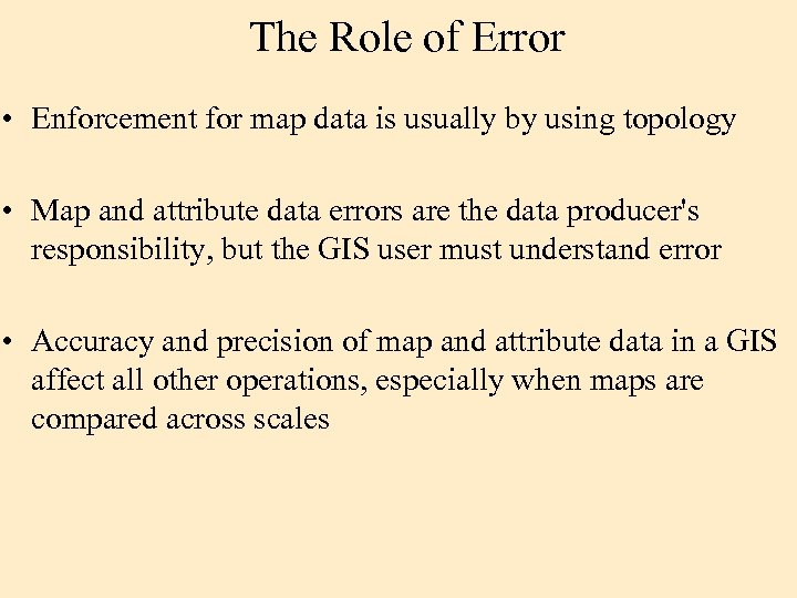 The Role of Error • Enforcement for map data is usually by using topology