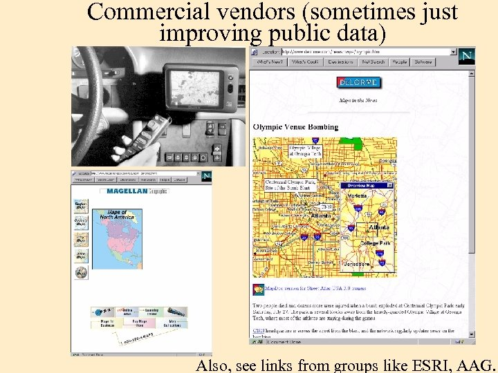 Commercial vendors (sometimes just improving public data) Also, see links from groups like ESRI,