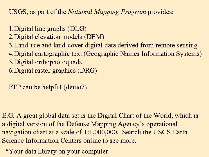 USGS, as part of the National Mapping Program provides: 1. Digital line graphs (DLG)