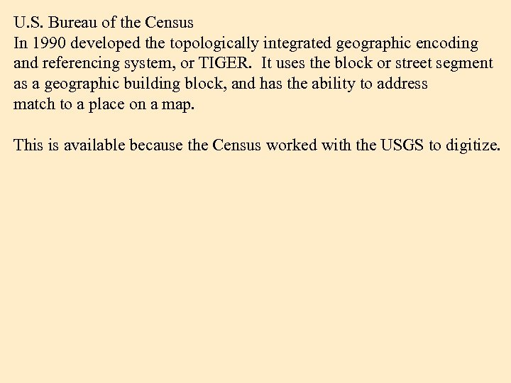 U. S. Bureau of the Census In 1990 developed the topologically integrated geographic encoding