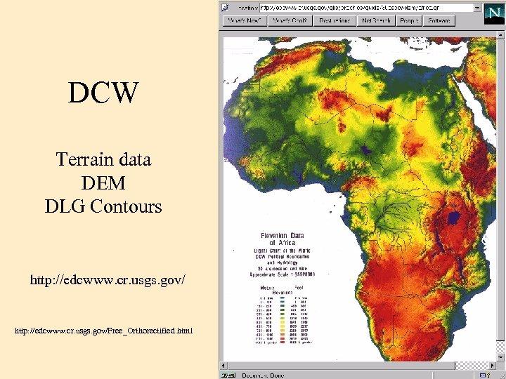 DCW Terrain data DEM DLG Contours http: //edcwww. cr. usgs. gov/Free_Orthorectified. html