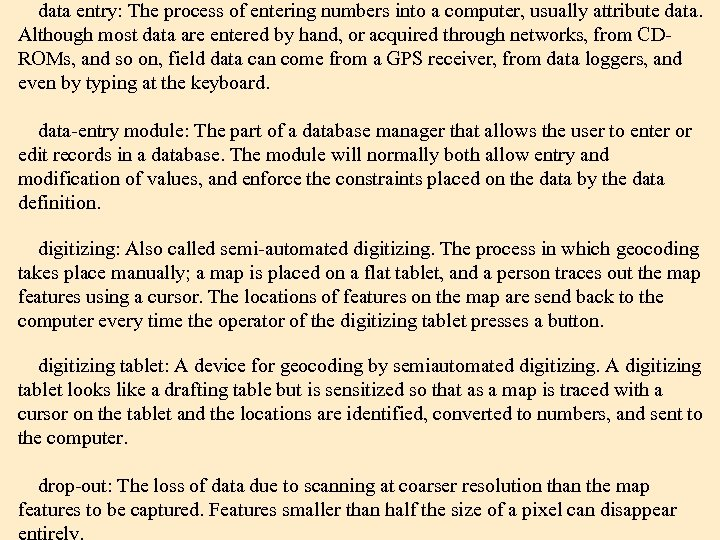 data entry: The process of entering numbers into a computer, usually attribute data. Although