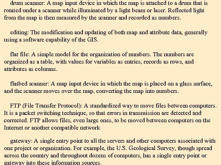 drum scanner: A map input device in which the map is attached to a