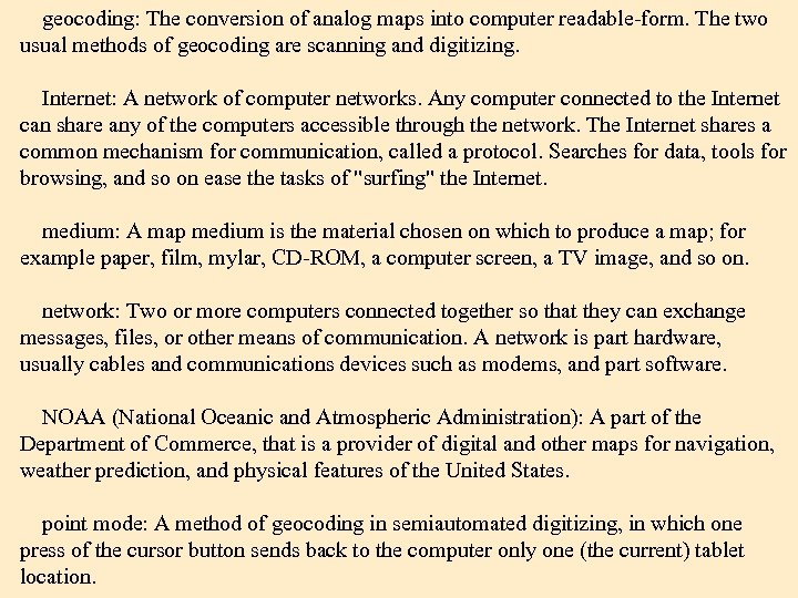 geocoding: The conversion of analog maps into computer readable-form. The two usual methods of