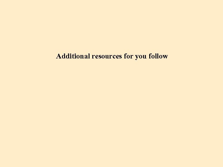 Additional resources for you follow