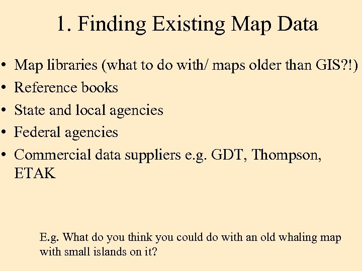 1. Finding Existing Map Data • • • Map libraries (what to do with/