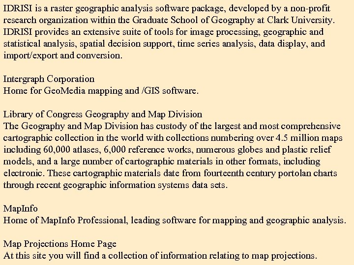IDRISI is a raster geographic analysis software package, developed by a non-profit research organization