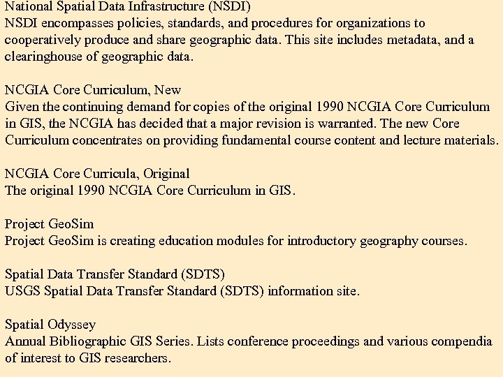 National Spatial Data Infrastructure (NSDI) NSDI encompasses policies, standards, and procedures for organizations to