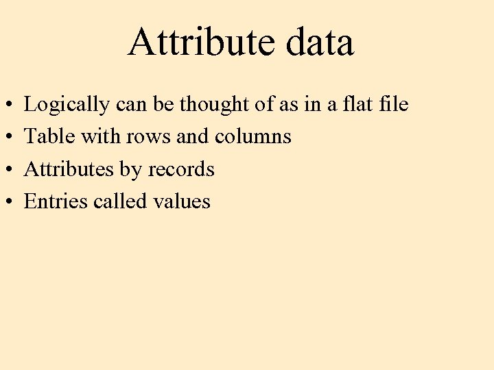 Attribute data • • Logically can be thought of as in a flat file