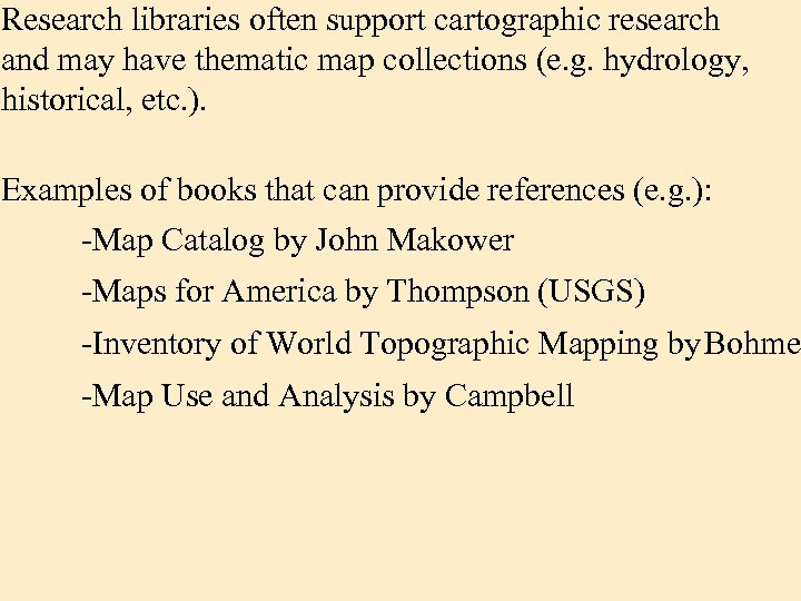 Research libraries often support cartographic research and may have thematic map collections (e. g.
