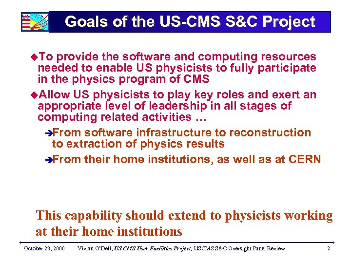 Goals of the US-CMS S&C Project u. To provide the software and computing resources