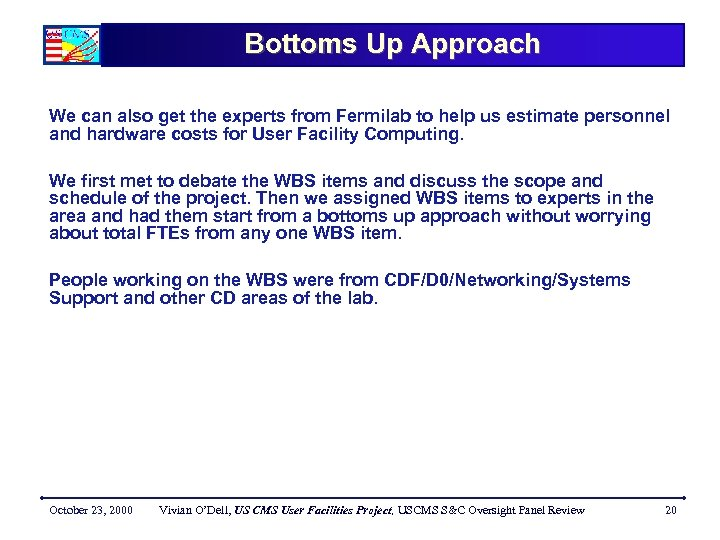Bottoms Up Approach We can also get the experts from Fermilab to help us