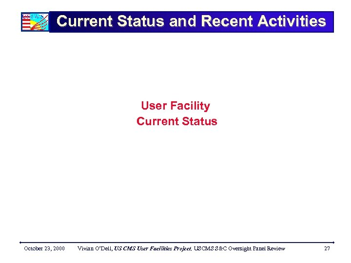 Current Status and Recent Activities User Facility Current Status October 23, 2000 Vivian O'Dell,