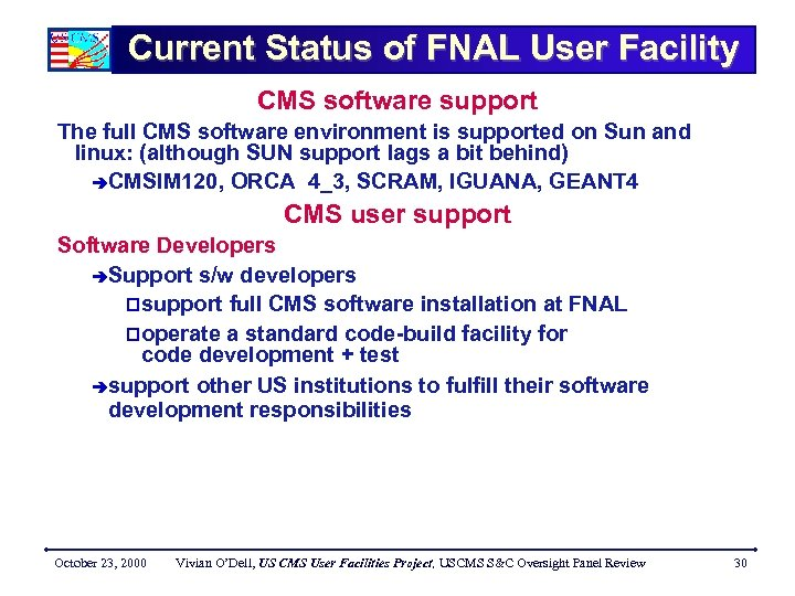 Current Status of FNAL User Facility CMS software support The full CMS software environment