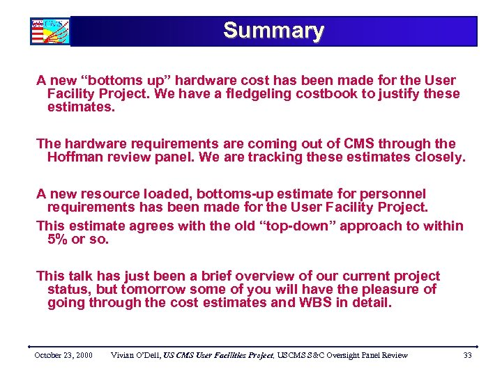"Summary A new ""bottoms up"" hardware cost has been made for the User Facility"