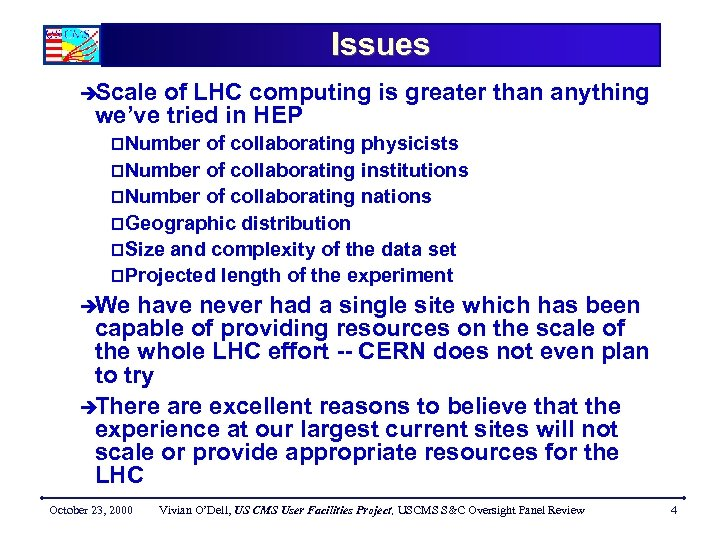 Issues èScale of LHC computing is greater than anything we've tried in HEP p.