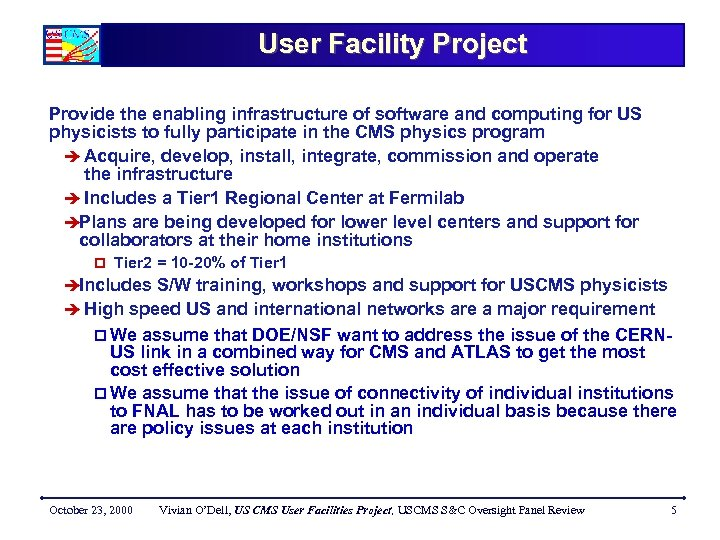 User Facility Project Provide the enabling infrastructure of software and computing for US physicists