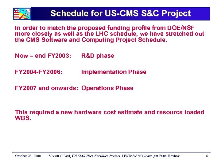 Schedule for US-CMS S&C Project In order to match the proposed funding profile from