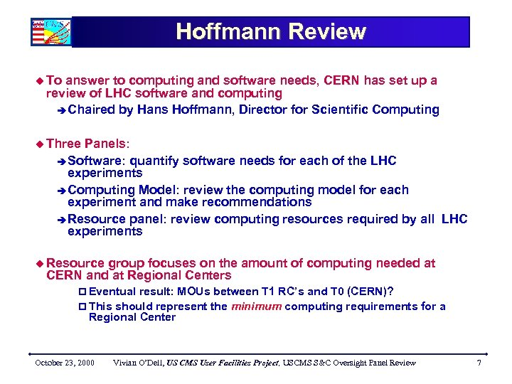 Hoffmann Review u To answer to computing and software needs, CERN has set up
