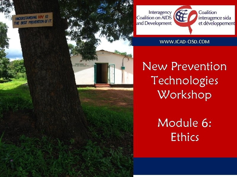 WWW. ICAD-CISD. COM New Prevention Technologies Workshop Module 6: Ethics