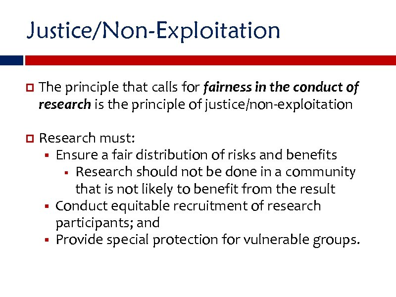 Justice/Non-Exploitation The principle that calls for fairness in the conduct of research is the