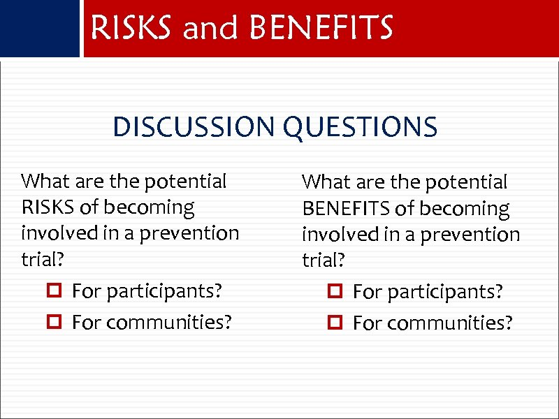 RISKS and BENEFITS DISCUSSION QUESTIONS What are the potential RISKS of becoming involved in