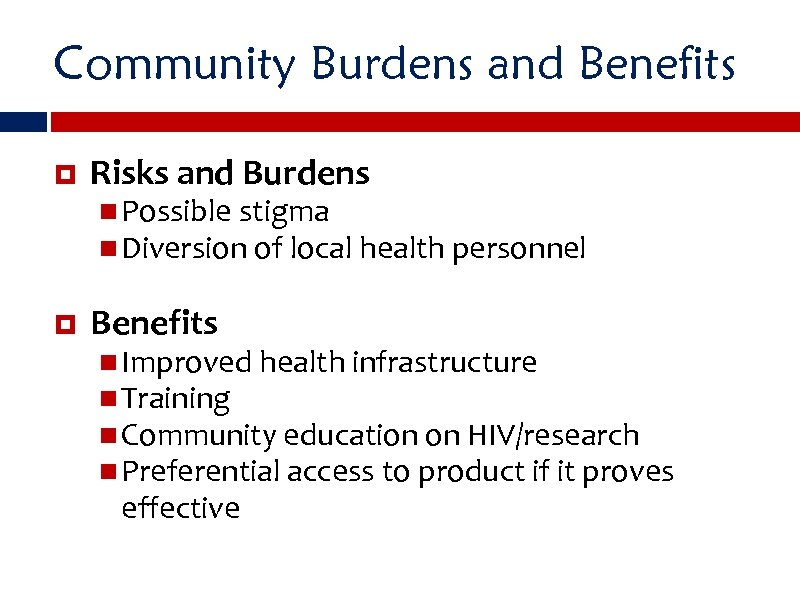 Community Burdens and Benefits Risks and Burdens Possible stigma Diversion of local health personnel