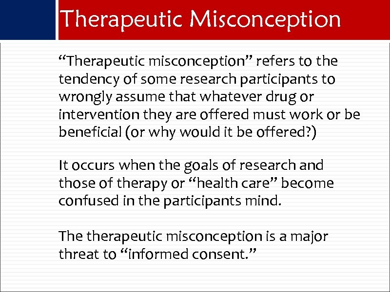 "Therapeutic Misconception ""Therapeutic misconception"" refers to the tendency of some research participants to wrongly"