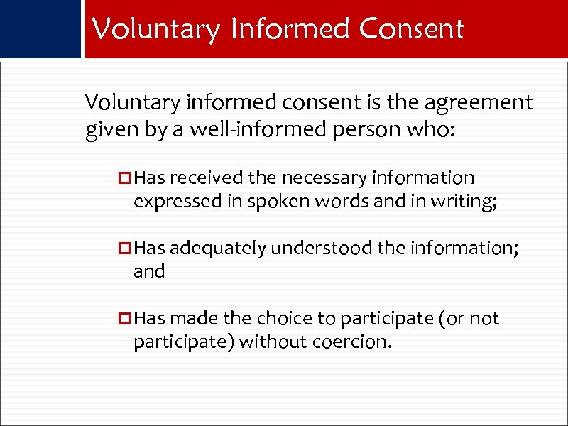 Voluntary Informed Consent Voluntary informed consent is the agreement given by a well-informed person