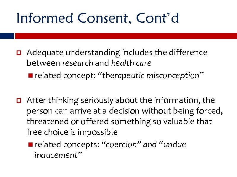 Informed Consent, Cont'd Adequate understanding includes the difference between research and health care related
