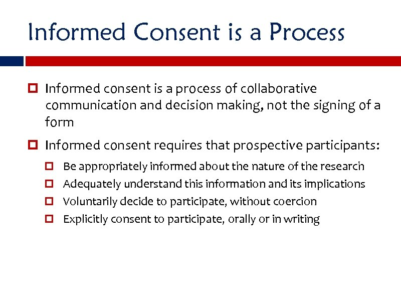 Informed Consent is a Process Informed consent is a process of collaborative communication and