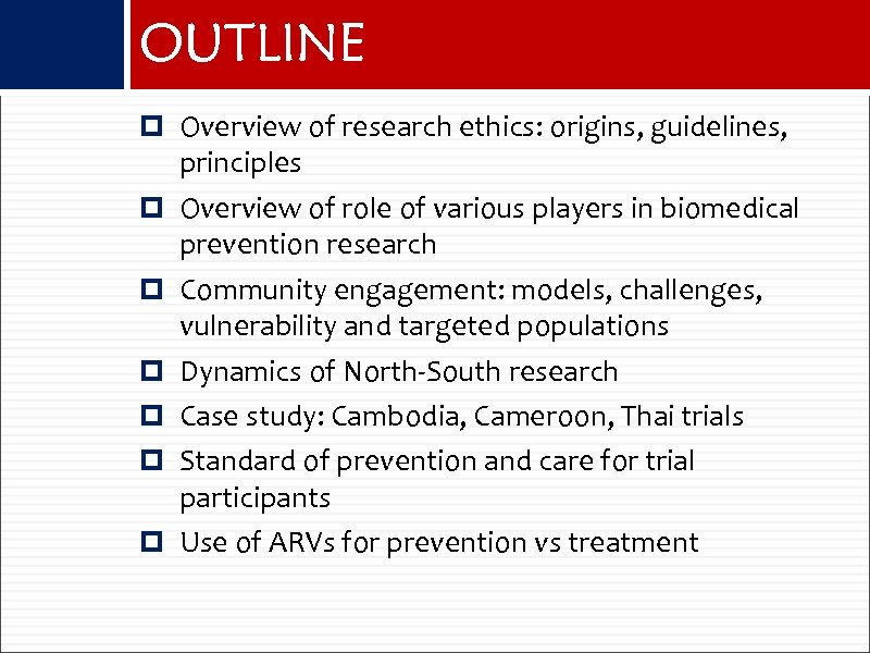 OUTLINE Overview of research ethics: origins, guidelines, principles Overview of role of various players