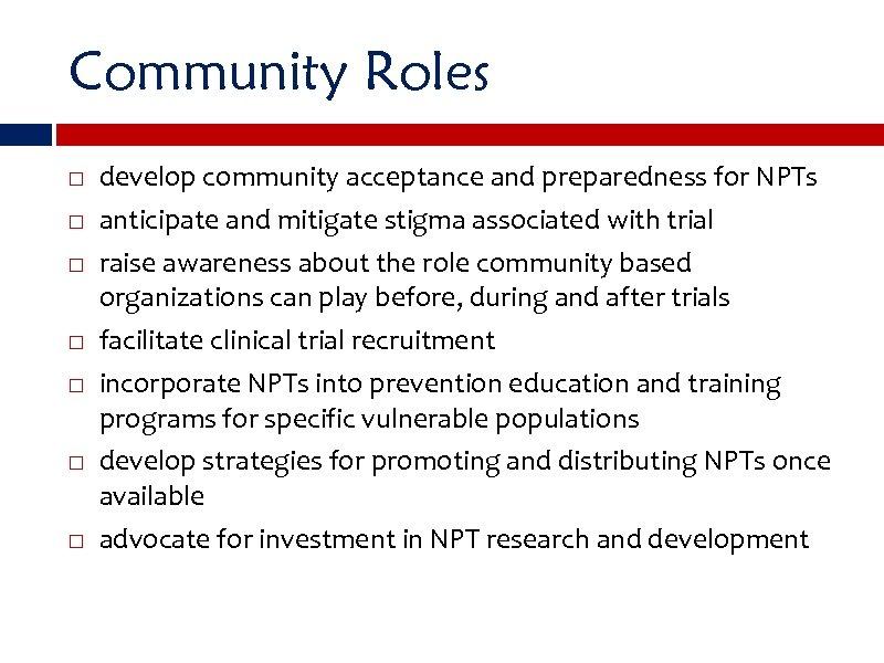 Community Roles develop community acceptance and preparedness for NPTs anticipate and mitigate stigma associated