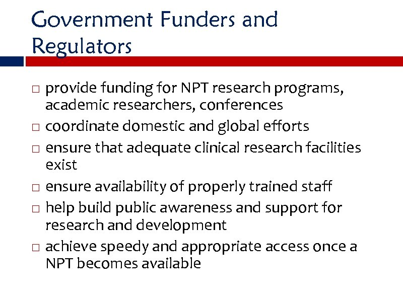 Government Funders and Regulators provide funding for NPT research programs, academic researchers, conferences coordinate