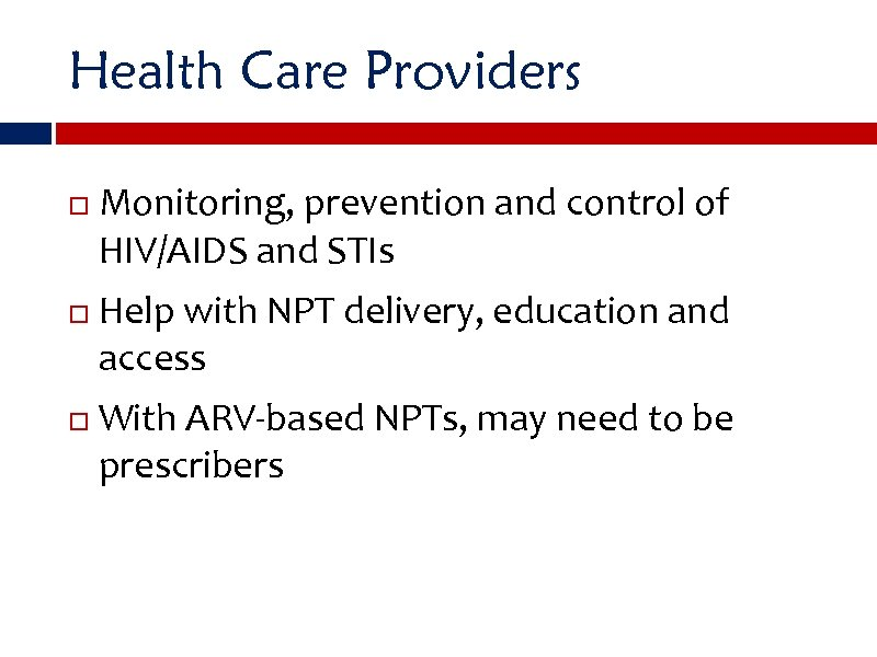 Health Care Providers Monitoring, prevention and control of HIV/AIDS and STIs Help with NPT