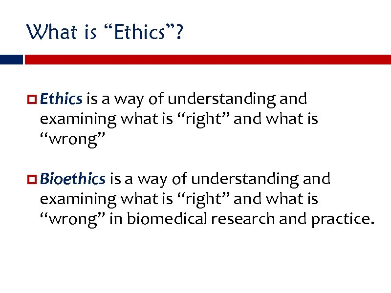 "What is ""Ethics""? Ethics is a way of understanding and examining what is ""right"""