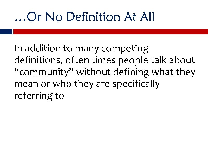 …Or No Definition At All In addition to many competing definitions, often times people