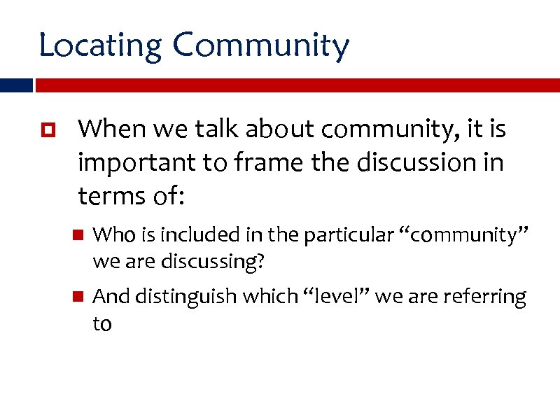 Locating Community When we talk about community, it is important to frame the discussion