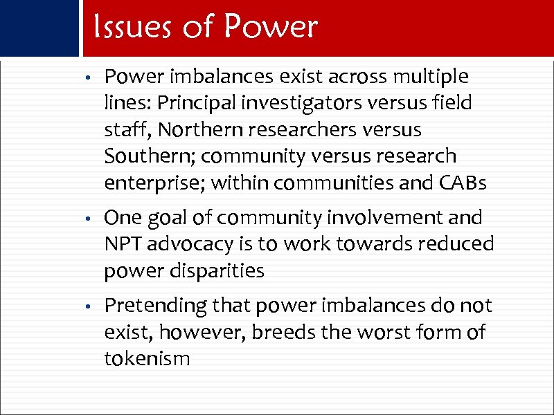 Issues of Power • Power imbalances exist across multiple lines: Principal investigators versus field