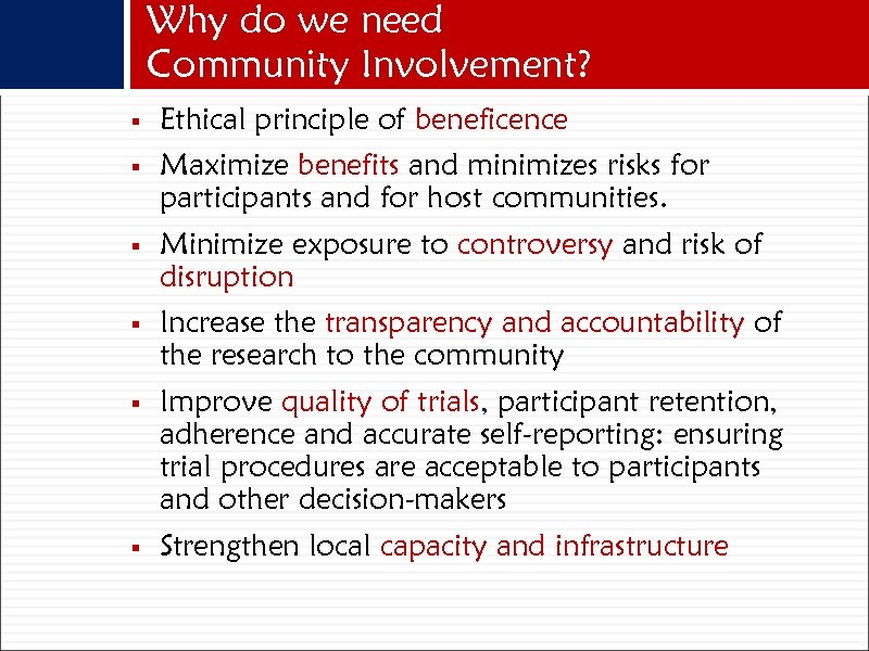 Why do we need Community Involvement? § Ethical principle of beneficence § Maximize benefits