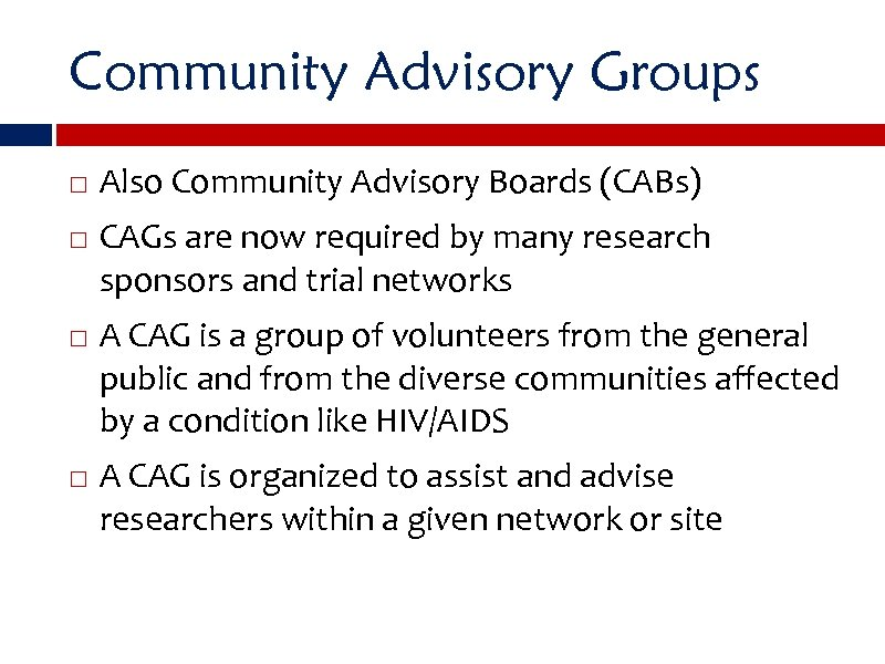 Community Advisory Groups Also Community Advisory Boards (CABs) CAGs are now required by many