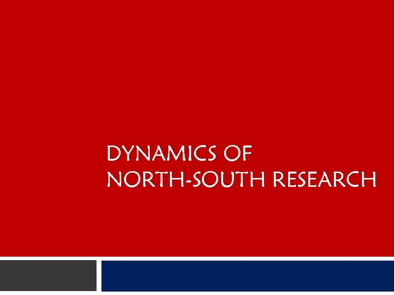 DYNAMICS OF NORTH-SOUTH RESEARCH