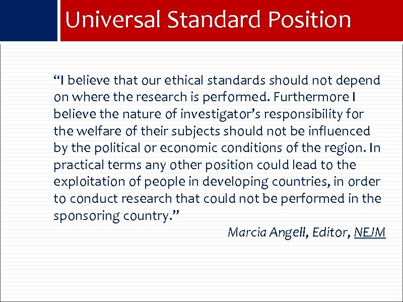 "Universal Standard Position ""I believe that our ethical standards should not depend on where"
